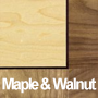 Maple and Walnut